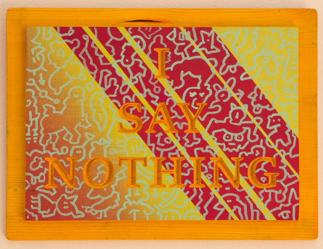 """21. """"I Say Nothing"""" by Repo, Wood, Stain, Paint, 13"""" x 10"""" // 2016, $90"""
